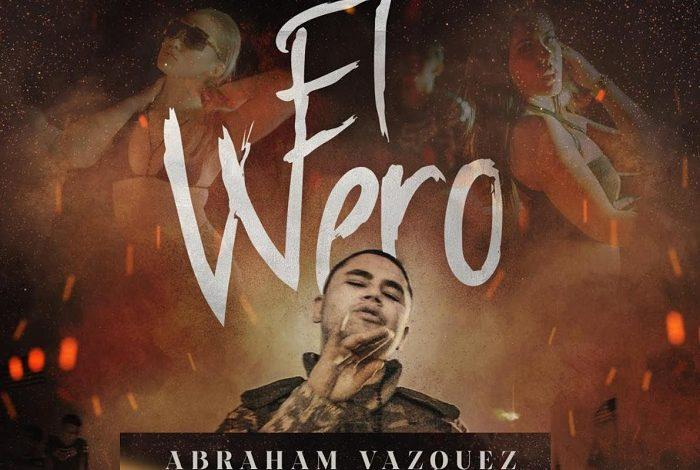 """ABRAHAM VÁZQUEZ ESTRENA EL SENCILLO """"EL WERO"""""""